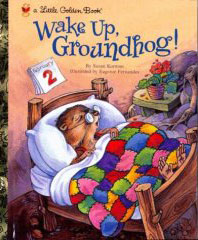 <strong><em>Wake Up, Groundhog! </em></strong><br>Golden Books